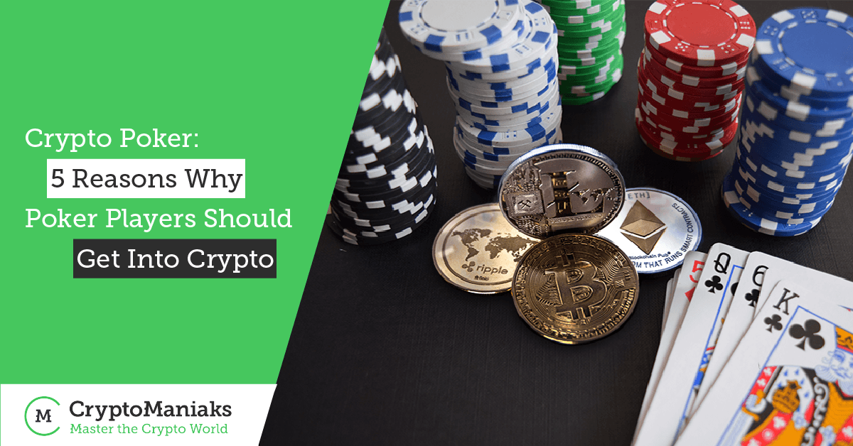 Crypto Poker: 5 Reasons Why Poker Players Should Get Into Cryptocurrencies