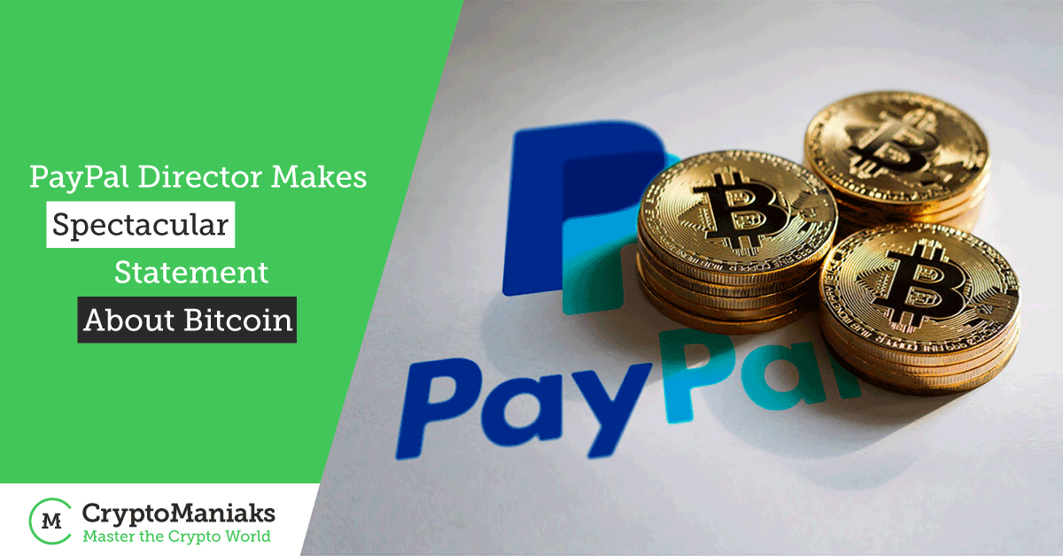 PayPal Director Makes Spectacular Statement About Bitcoin